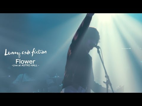 Lenny code fiction 『Flower (『Lenny code fiction Presents Non-fiction[Oneman]』@ASTRO HALL)』