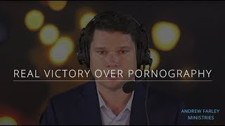 Real Victory Over Pornography | Andrew Farley