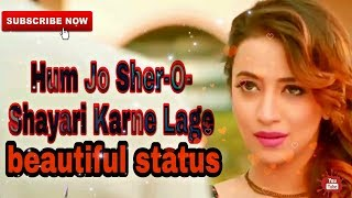 💝 Hum Jo Sher-O-Shayari Karne Lage 💝।। beautiful status video whatsaap