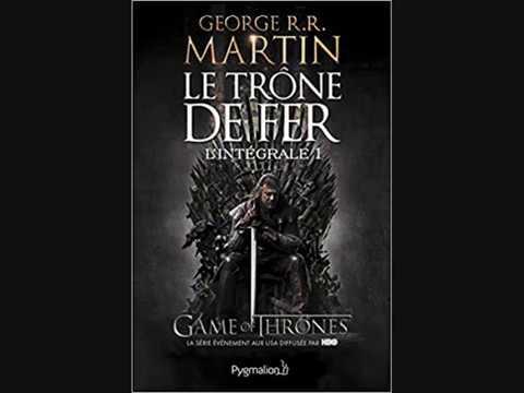 Le Trone De Fer L Integrale Tome 1 George R R Martin Livres