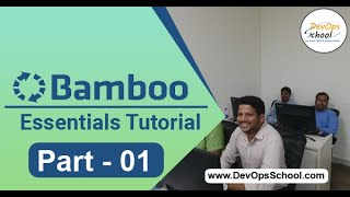Atlassion Bamboo Essentials (Part -1) - July 2019 - By DevOpsSchool.com