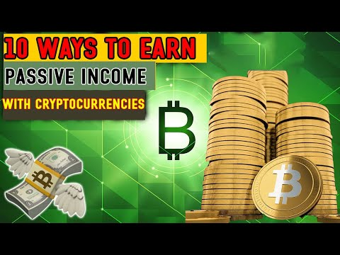 10 WAYS TO EARN PASSIVE INCOME WITH CRYPTOCURRENCIES
