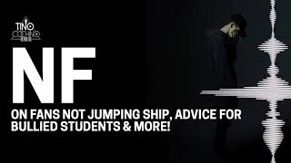 NF talks fans not jumping ship, advice for bullied students & more!