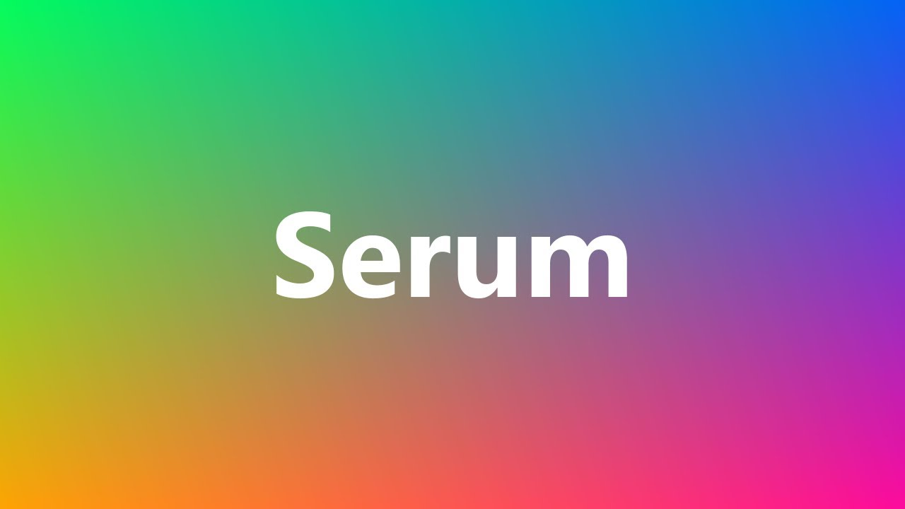 Serum - Medical Definition and Pronunciation
