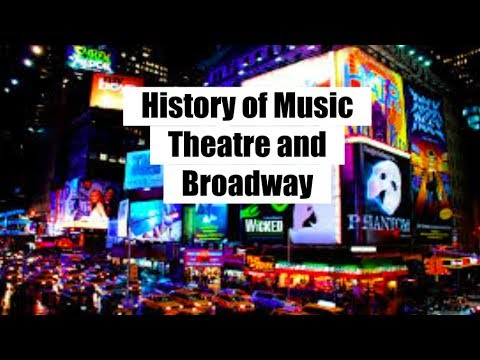 History Of Music Theatre And Broadway