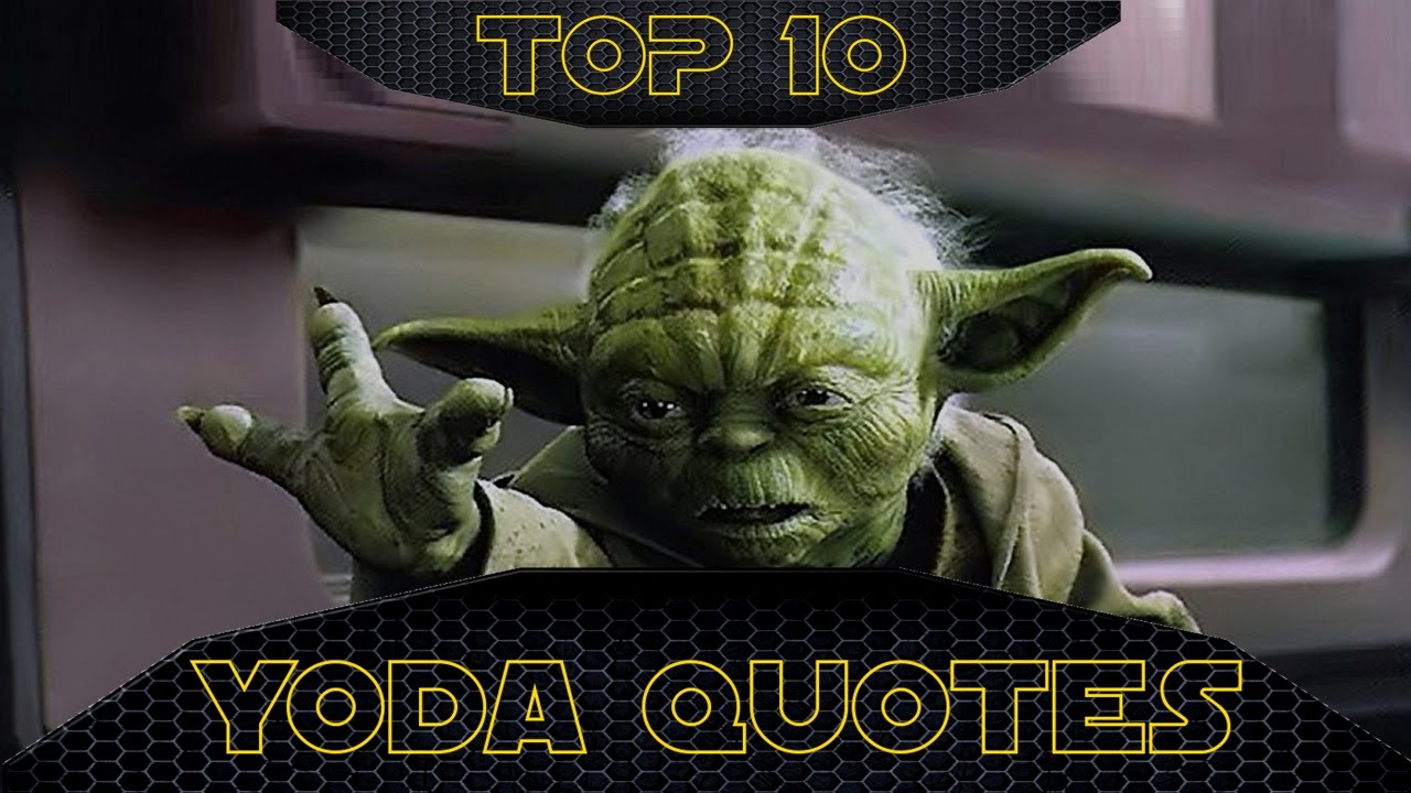 Top 10 Best Yoda Quotes From Star Wars Youtube