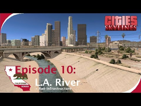 L.A. River + Rail Infrastructure [Cities: Skylines - California Series, Ep. 10]