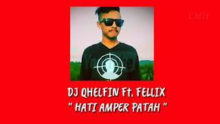 DJ QHELFIN Ft FELLIX - HATI AMPER PATAH