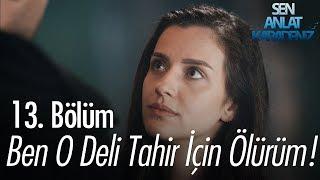 Ben o Deli Tahir için ölürüm - Sen Anlat Karadeniz 13. Bölüm