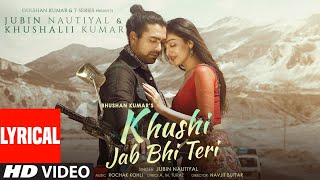 Khushi Jab Bhi Teri Lyrical |Jubin Nautiyal, Khushalii Kumar | Rochak Kohli,A M Turaz | Bhushan K