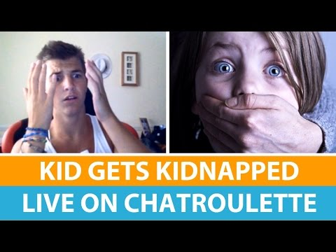 KID GETS KIDNAPPED LIVE ON CHAT ROULETTE