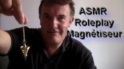 ASMR -  Jeu de Role Magnétiseur