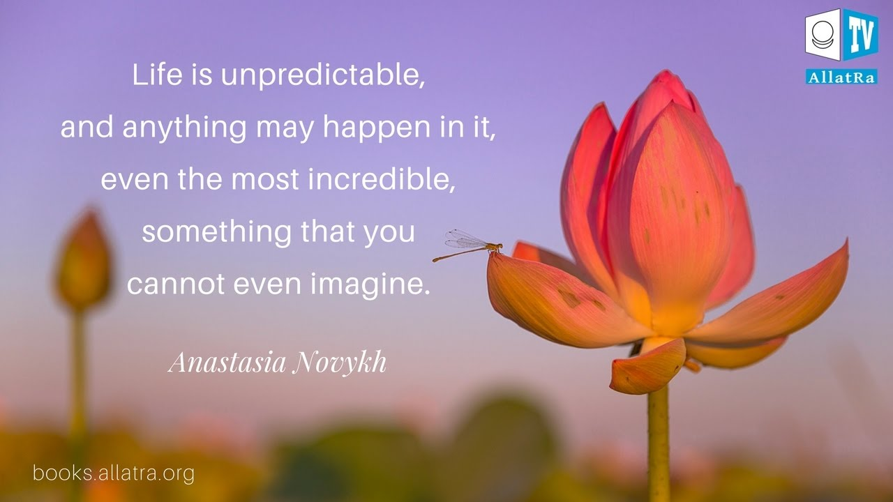 Book Quotes About Life Life Is Unpredictablequote From Sensei Bookanastasia Novykh