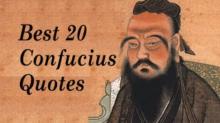 Best 20 Confucius Quotes (Author of The Analects)