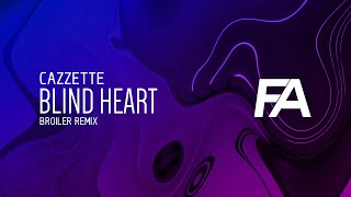 Cazzette Blind Heart Broiler Remix