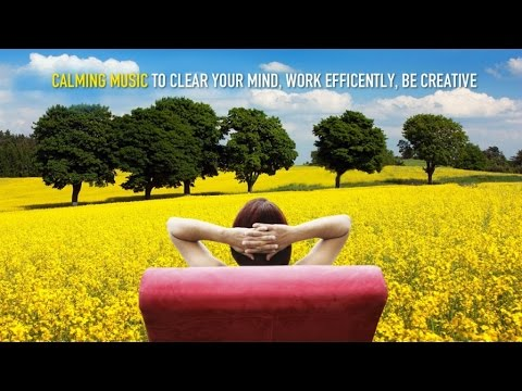 Calming Music to Clear Your Mind, Work Efficiently and Be Creative - Relaxing Soundscapes