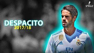 Isco Alarcon 2017/18   Despacito   Amazing Skills & Goals Show 17/18 ● HD 1080p