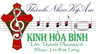 KINH HÒA BÌNH Lời Thánh Phanxicô Nhạc Lm. Kim Long [Thánh nhạc Ký Âm] TnkaKHBkl