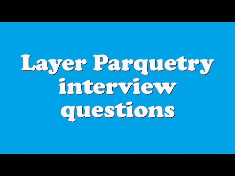 Layer Parquetry interview questions