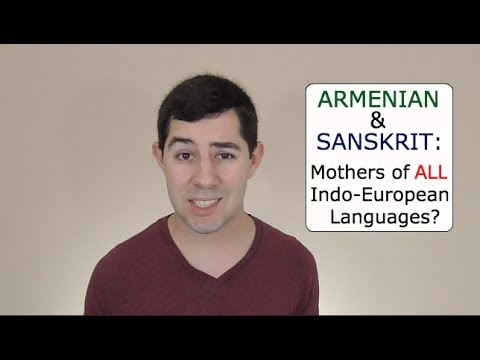 Sanskrit and Armenian: Mothers of ALL Indo-European Languages?