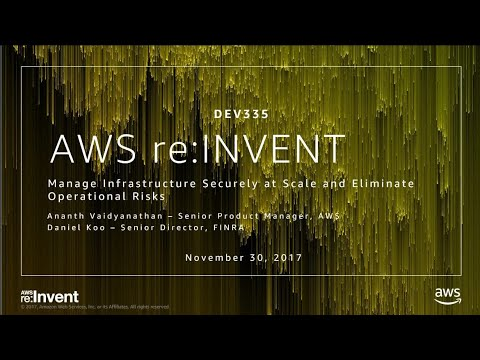 AWS re:Invent 2017: Manage Infrastructure Securely at Scale and Eliminate Operationa (DEV335)