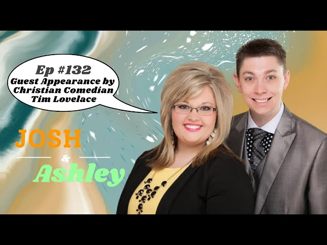 Josh and Ashley Ep #132 - Guest Appearance by Christian Comedian Tim Lovelace
