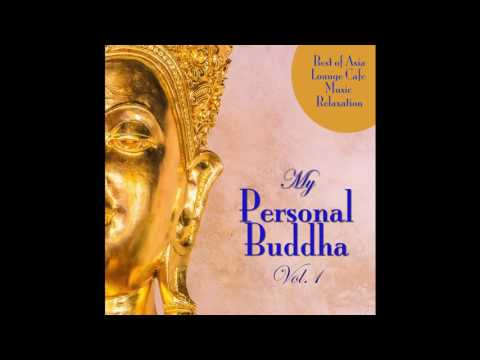 My Personal Buddha, Vol. 1 - Best of Asia Lounge Cafe Music Relaxation