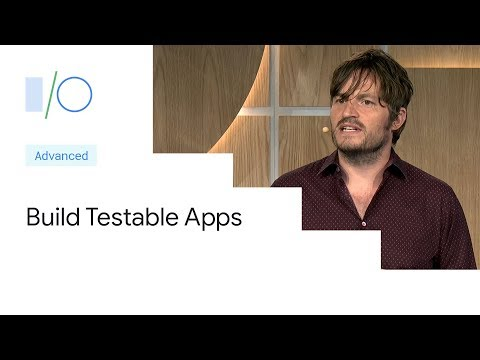 Build Testable Apps for Android (Google I/O'19)