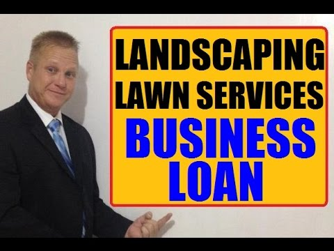 How To Obtain A Landscaping - Lawn Services Small Business Loan Fast