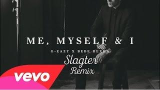G-Eazy & Bebe Rexha - Me, Myself & I (Slagter Remix)