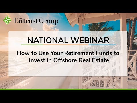 How to Use Your Retirement Funds to Invest in Offshore Real Estate