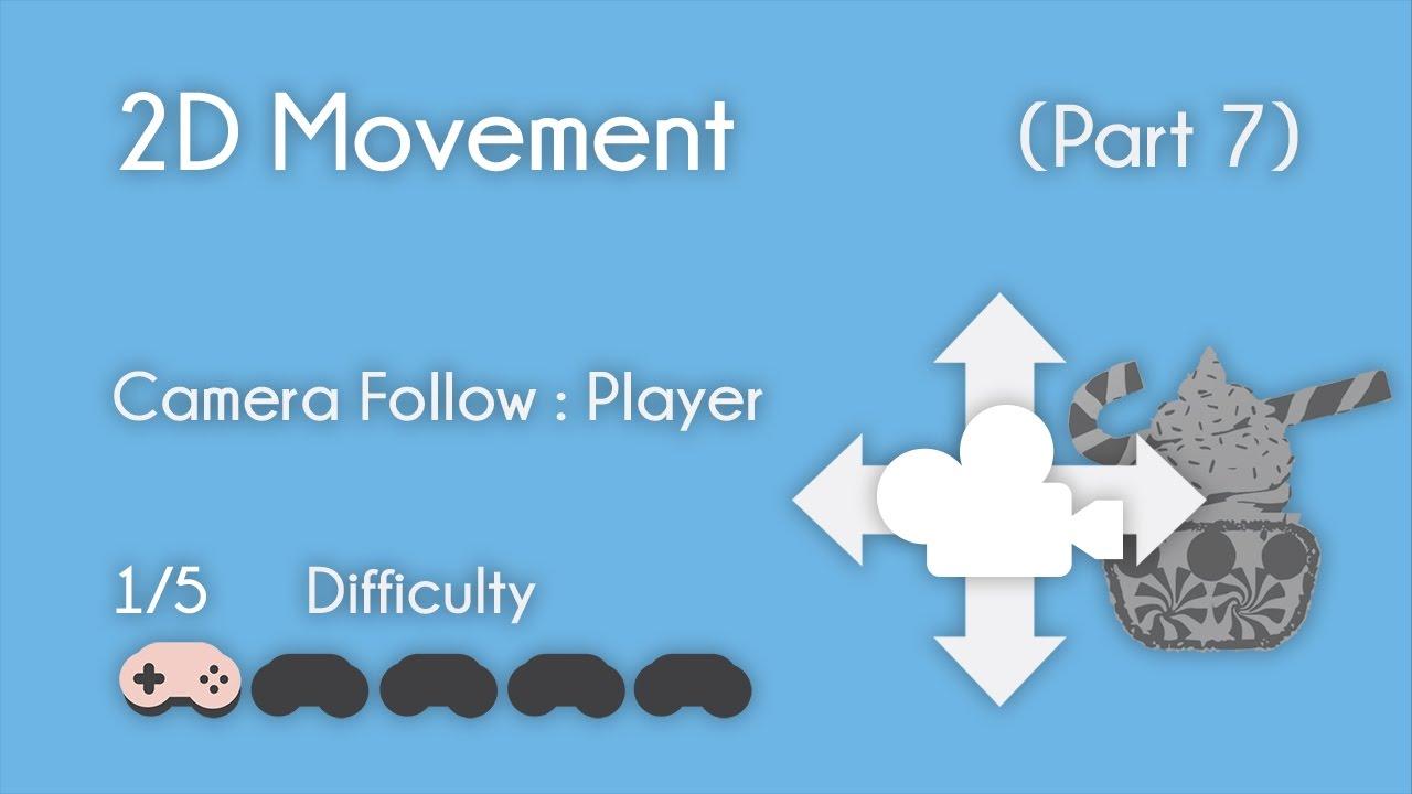 Unity - 2D Movement (Part 7) - Camera Follow : Player