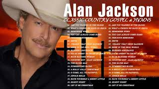 Classic Country Gospel Alan Jackson - Alan Jackson Greatest Hits - Alan Jackson Gospel Songs Album