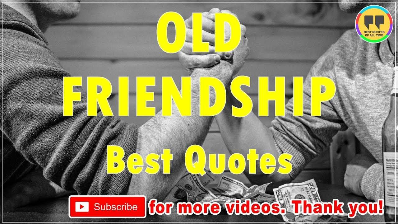 Top 25 Old Friendship Quotes Best Friendship Quotes Youtube