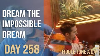 Dream the Impossible Dream - Fiddle Tune a Day - Day 258