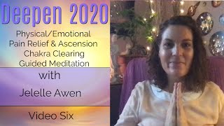 Physical/Emotional Pain Relief Guided Meditation: Video Six - Deepen 2020 | Jelelle Awen