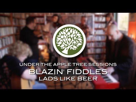 Blazin Fiddles - Lads Like Beer | UNDER THE APPLE TREE