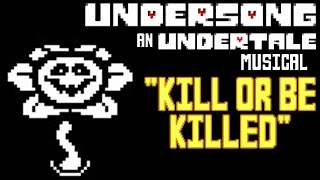 UNDERSONG - Kill Or Be Killed (UNDERTALE Flowey Song!)