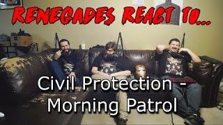 Renegades React to... Civil Protection - Morning Patrol