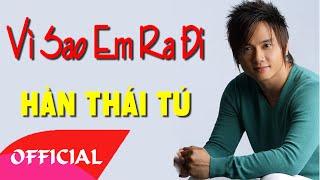 Vì Sao Em Ra Đi - Hàn Thái Tú [Official MV HD]