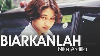 BIARKANLAH (VIDEO LIRIK) - NIKE ARDILLA