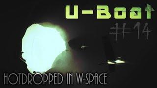 U-Boat - Episode 14: Getting Hot-dropped in W-Space?