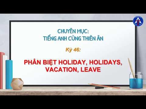 [TIẾNG ANH CÙNG THIÊN ÂN] - Kỳ 46: Phân Biệt Holiday, Holidays, Vacation, Leave Trong Tiếng Anh