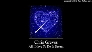 Chris Greves - All I Have To Do Is Dream (2015)