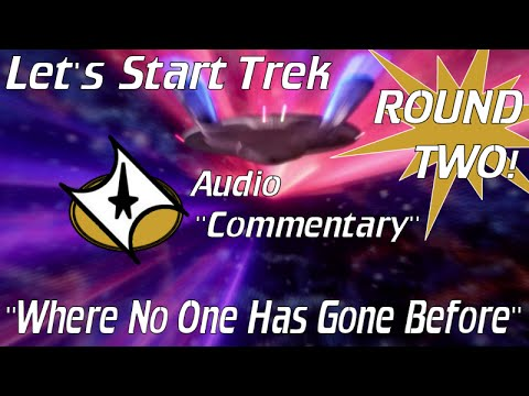 """ROUND TWO! Let's Start Trek -  """"Where No One Has Gone Before"""" Audio """"Commentary"""""""