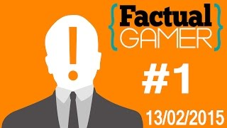 Gaming News: Factual Gamer #1 - February 13, 2015