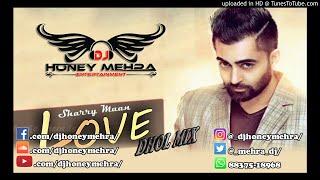 Love You ( DHOL MIX ) Sharry Mann   Parmish Verma   Dj Honey Mehra   2018
