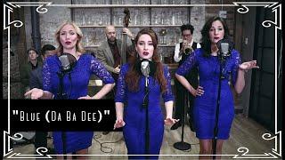 """Blue (Da Ba Dee)"" (Eiffel 65) Electroswing Cover by Robyn Adele ft Vanessa Dunleavy & Sarah Krauss"