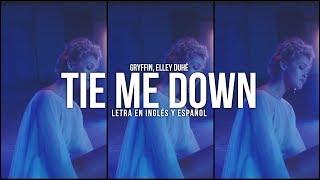 GRYFFIN, ELLEY DUHÉ - TIE ME DOWN   LETRA EN INGLÉS Y ESPAÑOL
