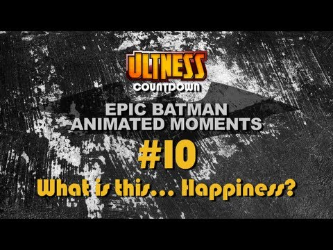 Ultness Countdowns: Epic Batman Animated Moments - #10 What is this... Happiness?